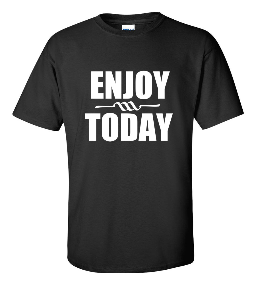 Enjoy Today T-Shirt