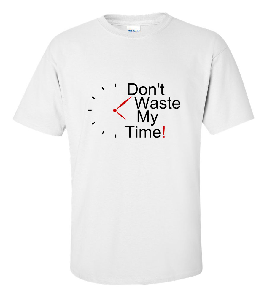 Don't Waste My Time Funny T Shirt