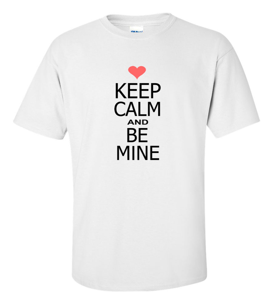 Keep Calm and Be Mine T Shirt