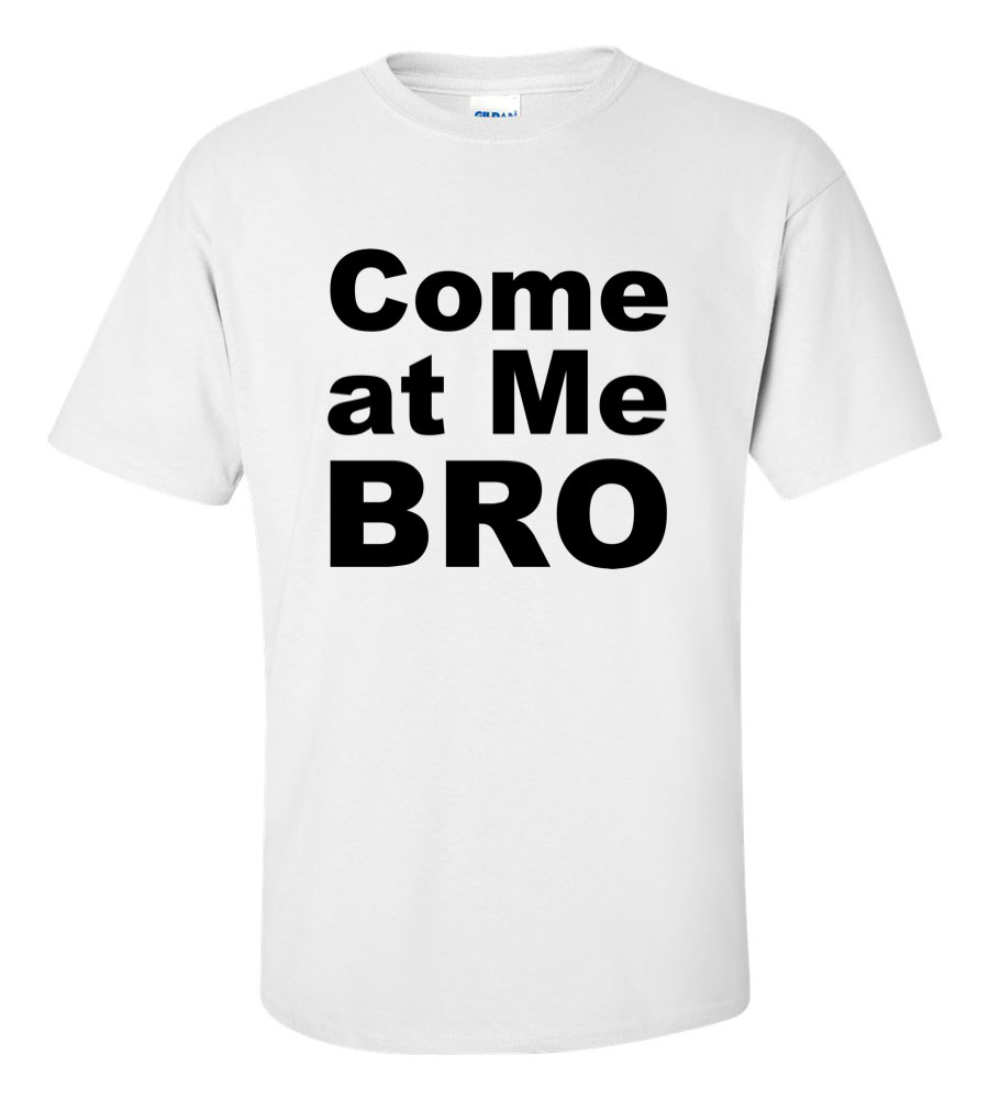 Come At Me Bro Funny T Shirt