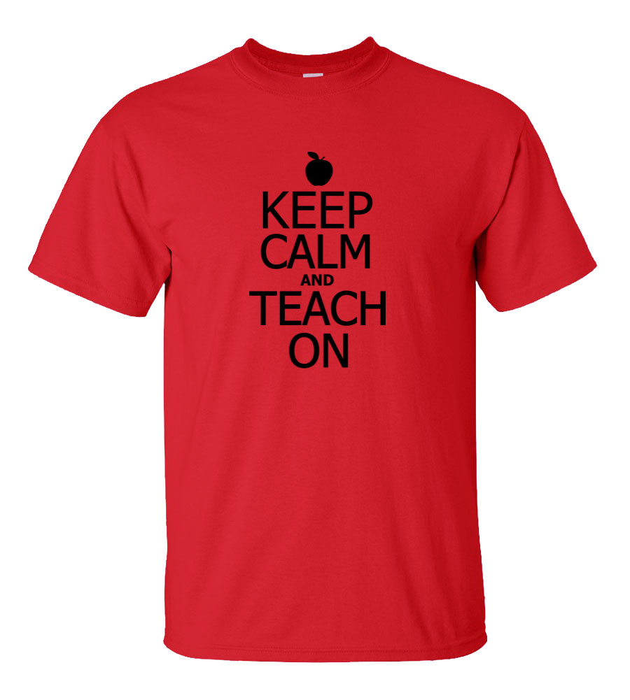 Keep Calm and Teach On T Shirt