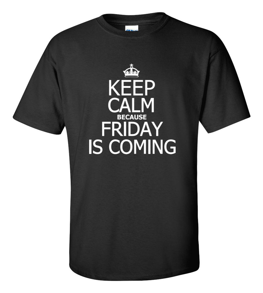 Keep Calm Friday is Coming Funny T Shirt