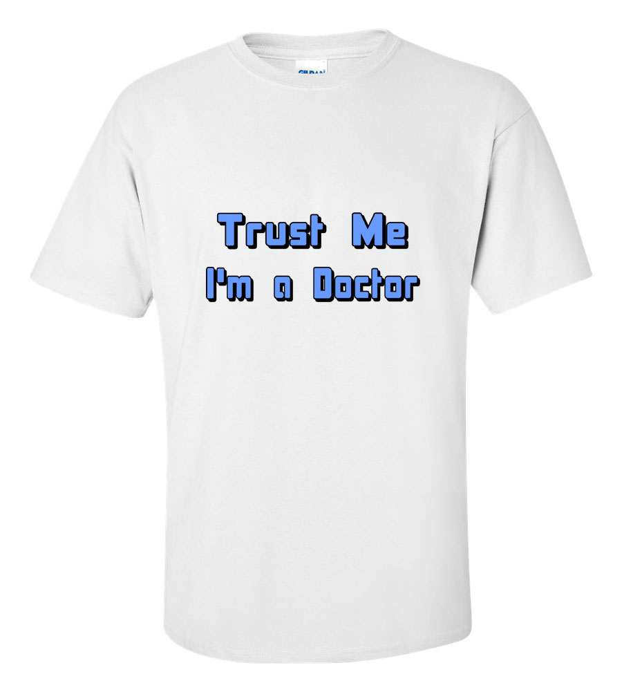 Trust Me I'm a Doctor T Shirt