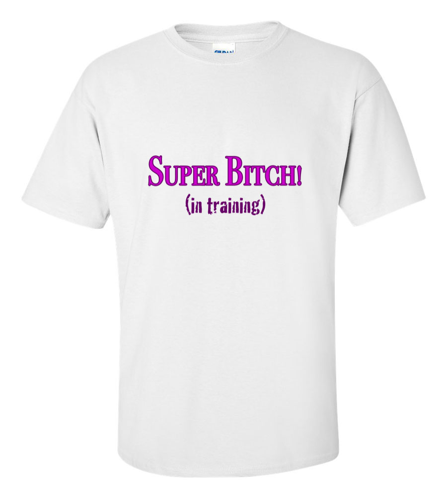 Super Bitch in Training Funny T Shirt