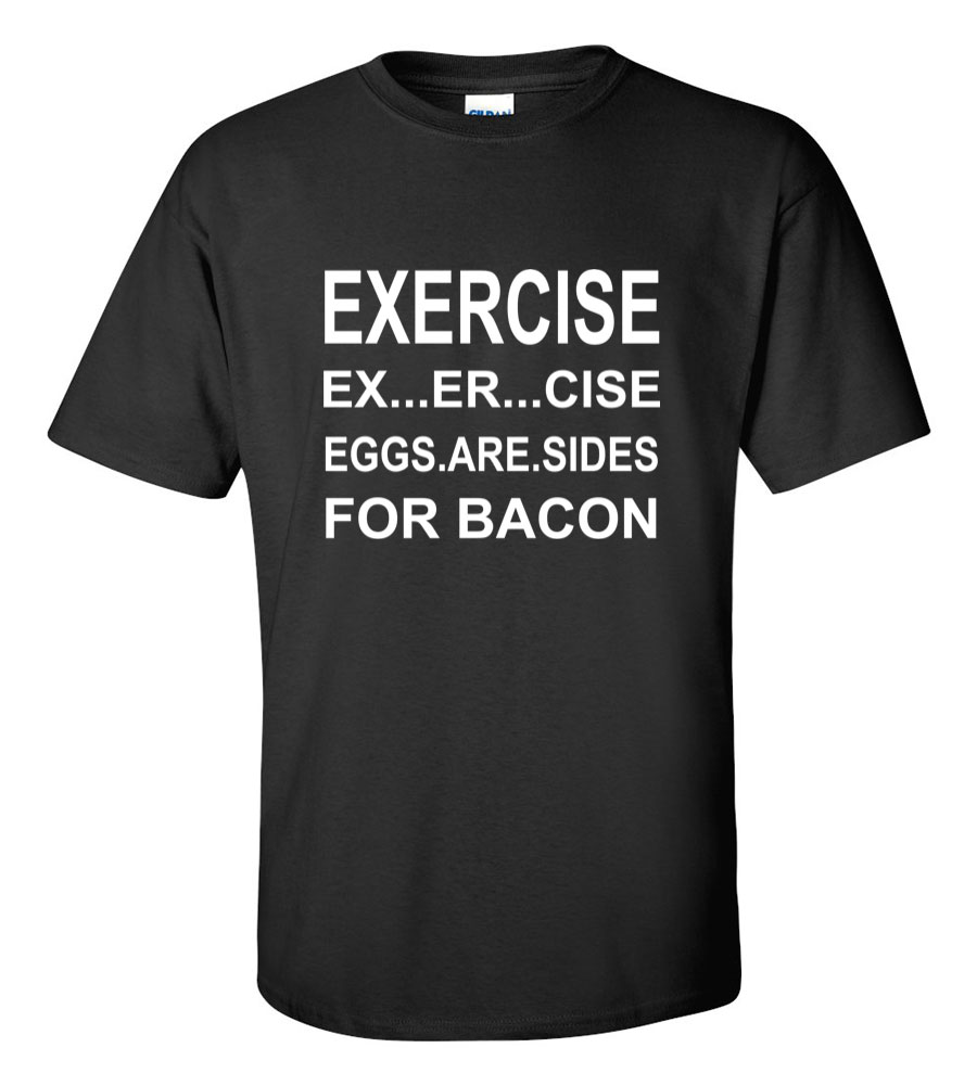 Exercise Exercise Eggs Are Sides for Bacon Funny T Shirt