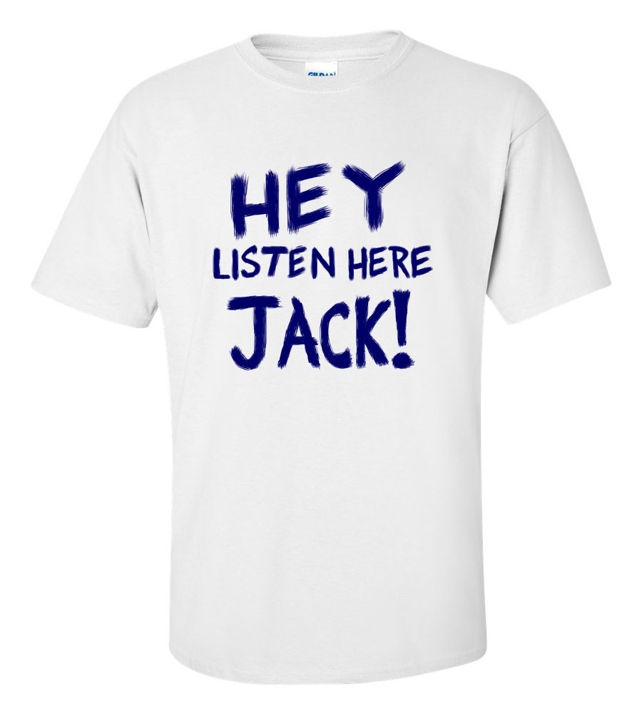 Hey Listen Here Jack Shit Funny T Shirt
