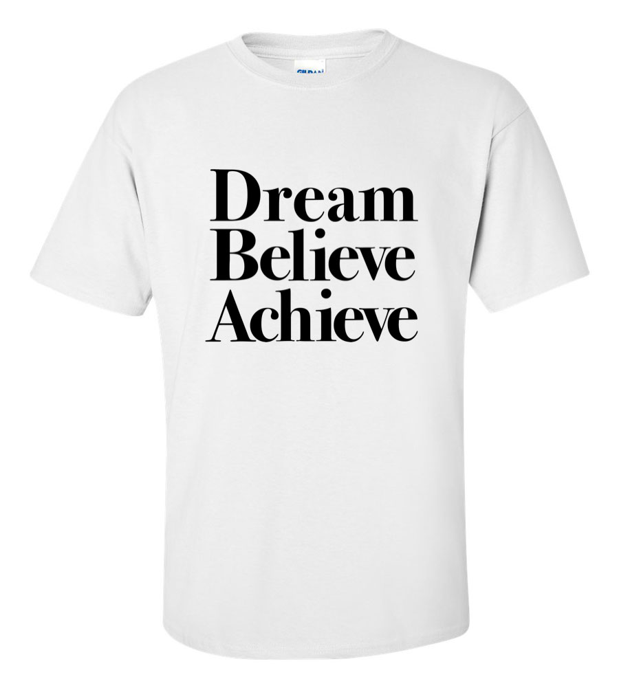 Dream Believe Achieve Motivation T Shirt