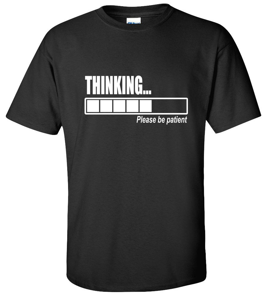 Thinking Be Patient Funny College T Shirt