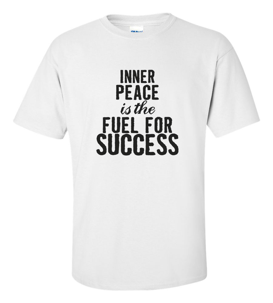 Inner Peace is Fuel for Success T Shirt