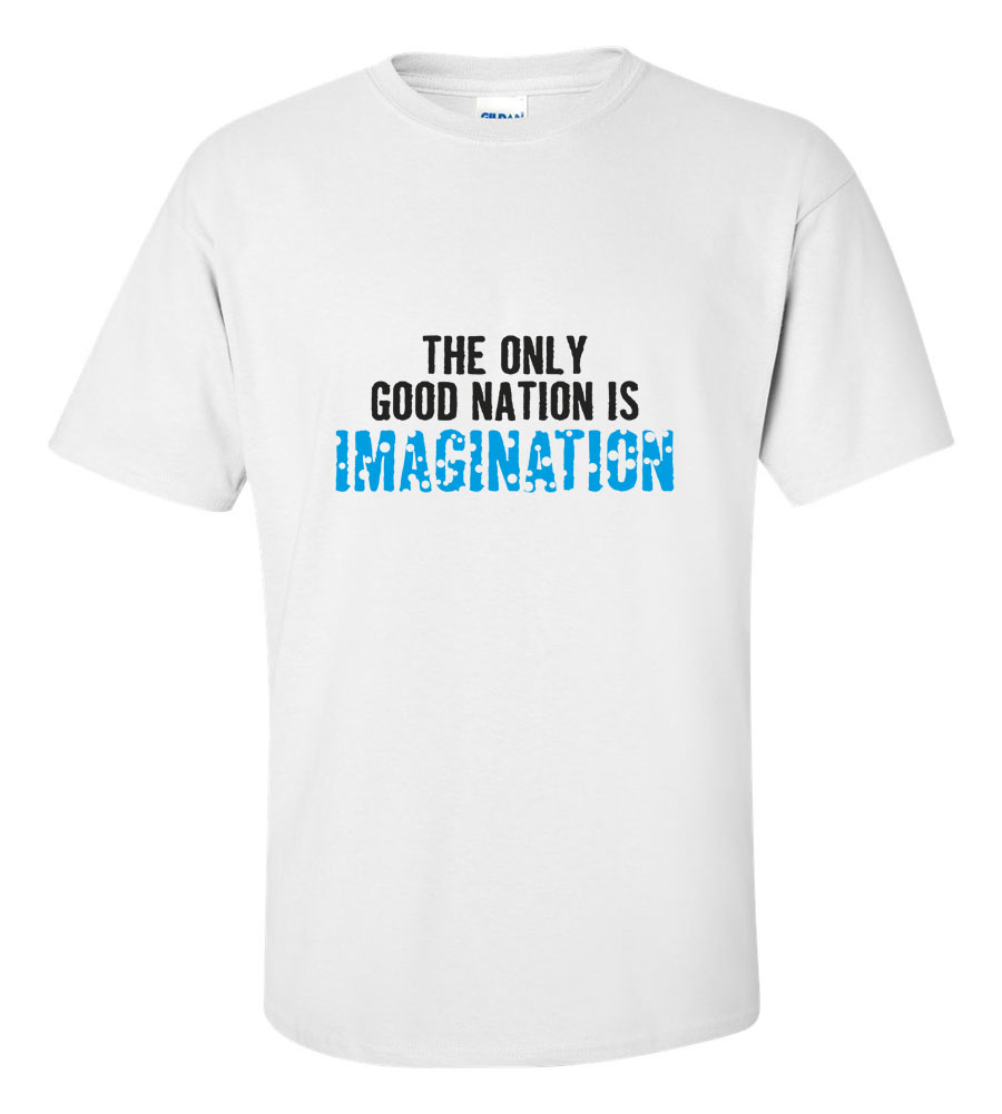 The Only Good Nation is Imagination T Shirt