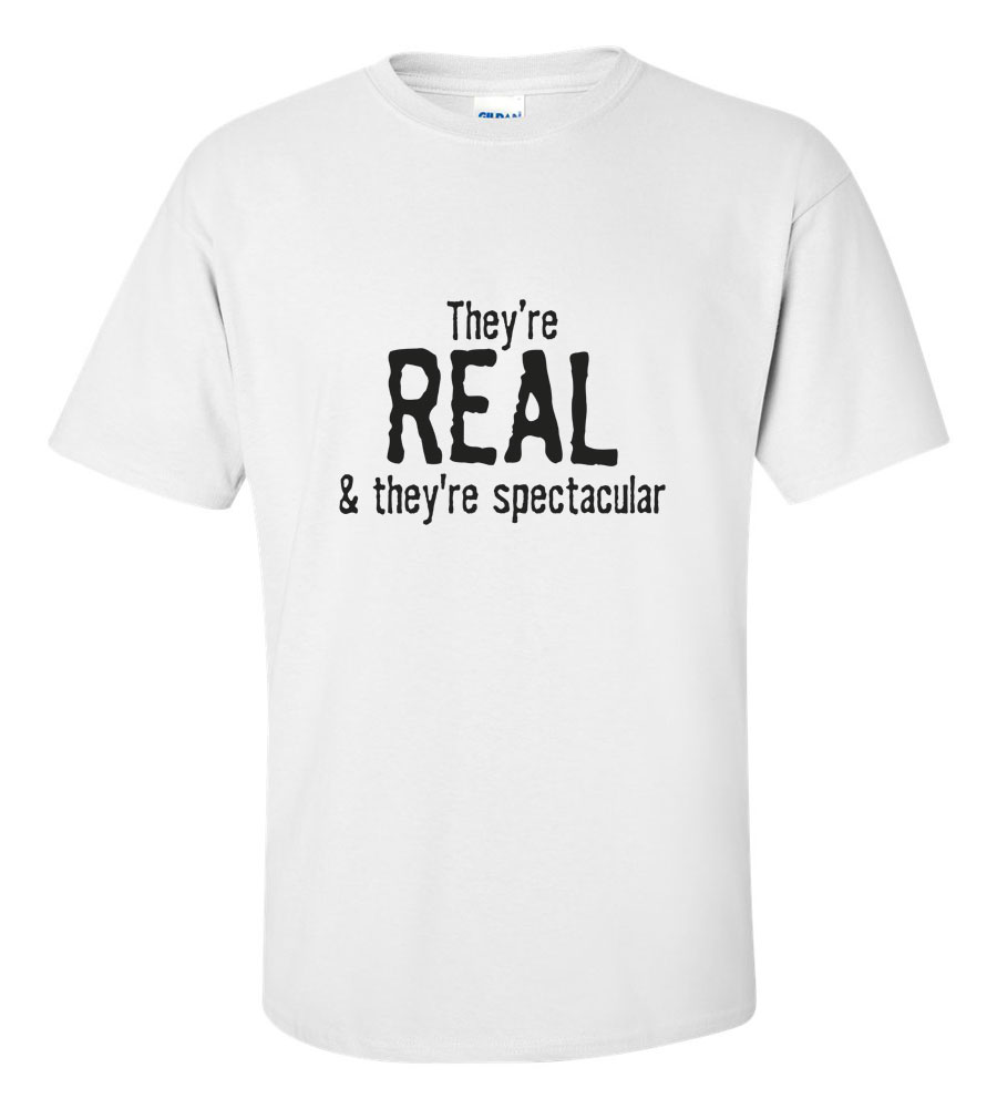 They're Real. They're Spectacular Funny T Shirt