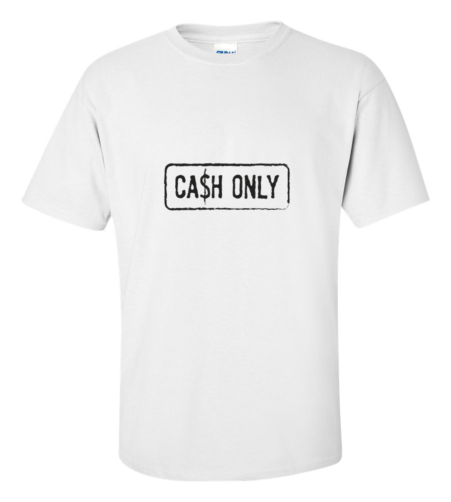 Cash Only Funny T Shirt