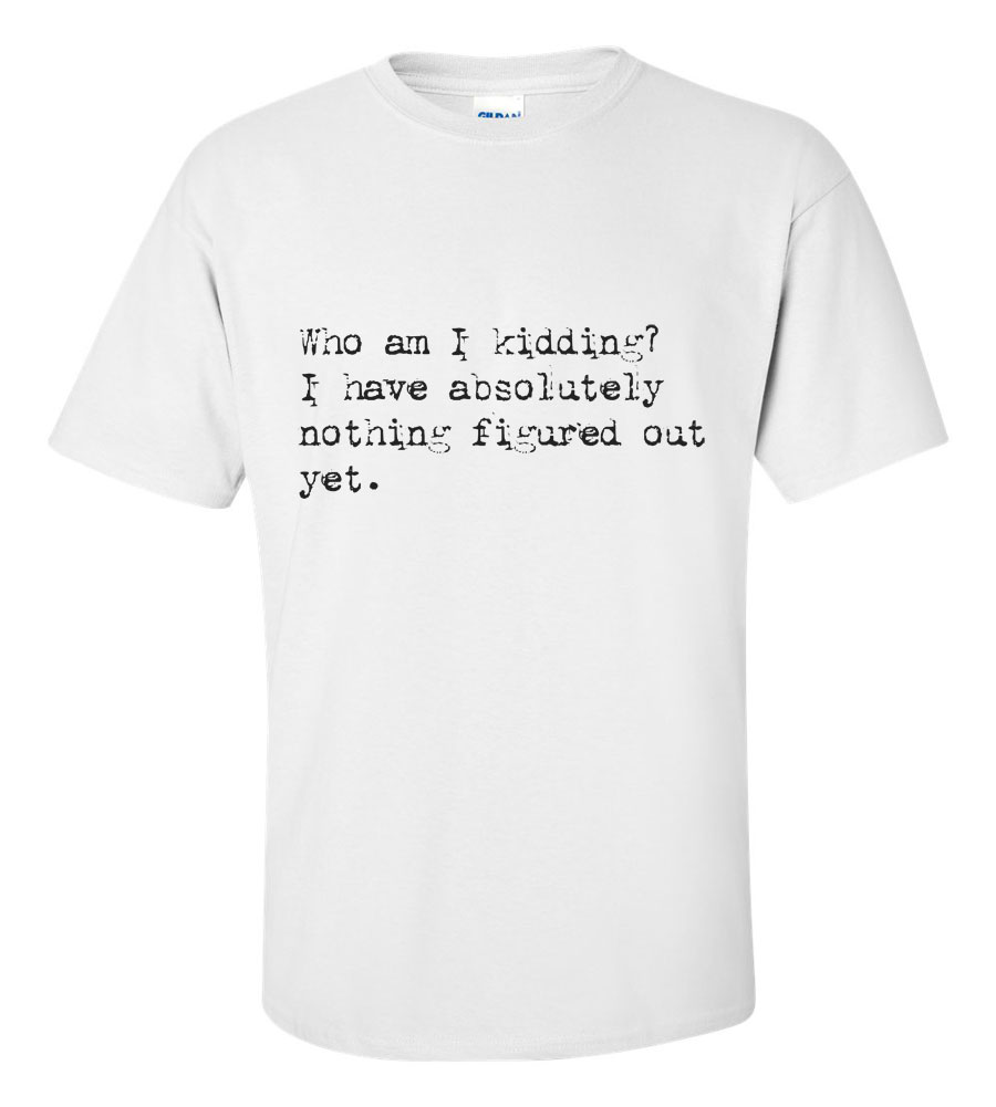 Who Am I Kidding Funny T Shirt