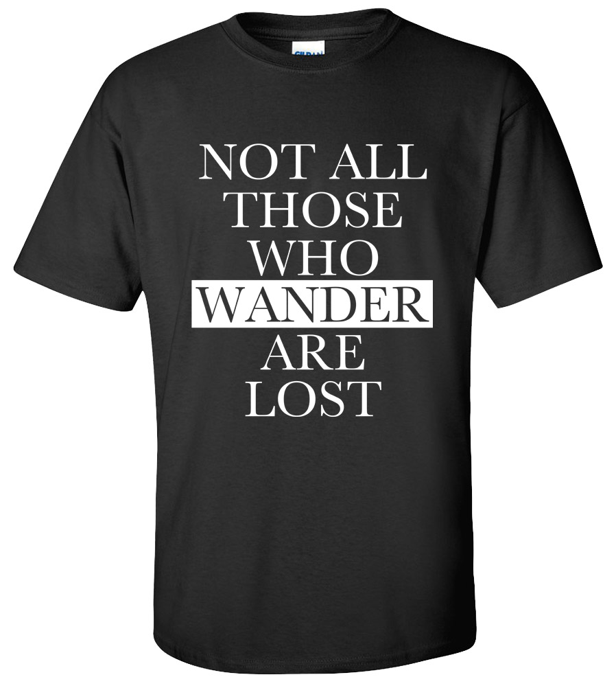 Not All Those Who Wander Are Lost  Funny College  Humor  Silly T-shirt  New Tee