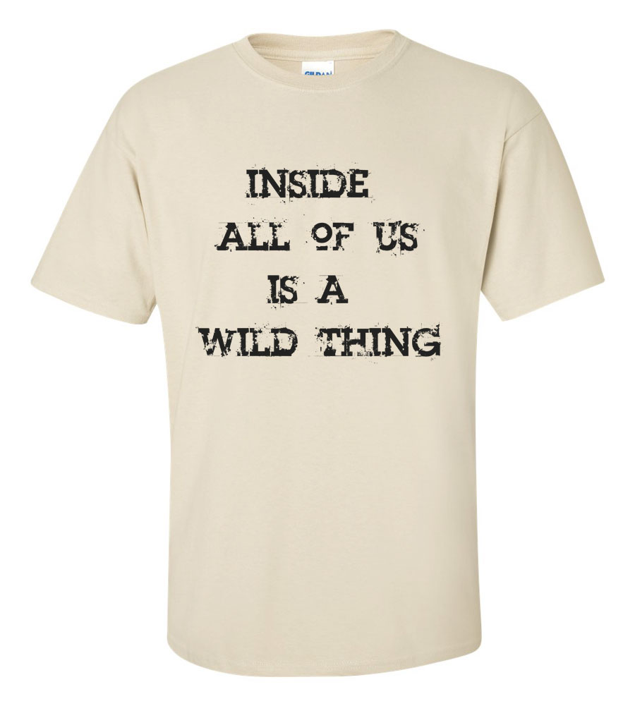 Inside all of is is a wild thing t shirt