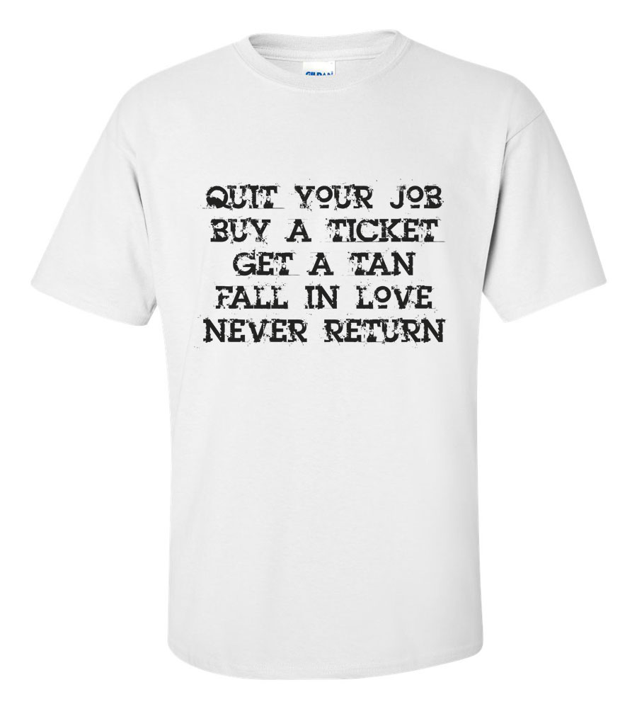 Quit Your Job Never Return Funny T Shirt