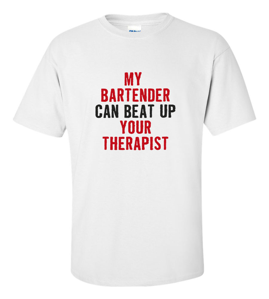 My Bartender Can Beat Up Your Therapist Funny T Shirt