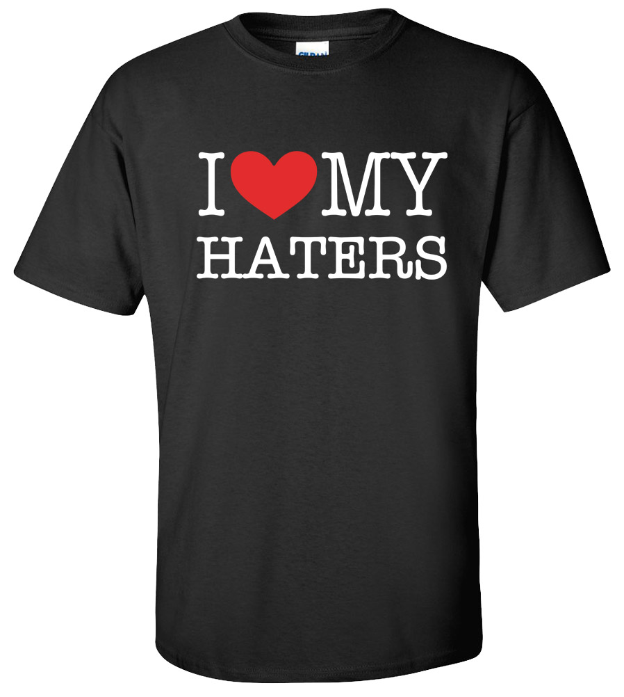 I Love my Haters Funny Sexy Hip Hop Cool Humor T-shirt