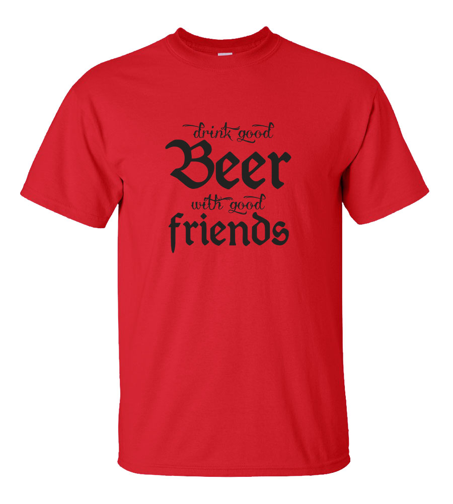 Drink Good Beer With Good Friends Funny T Shirt