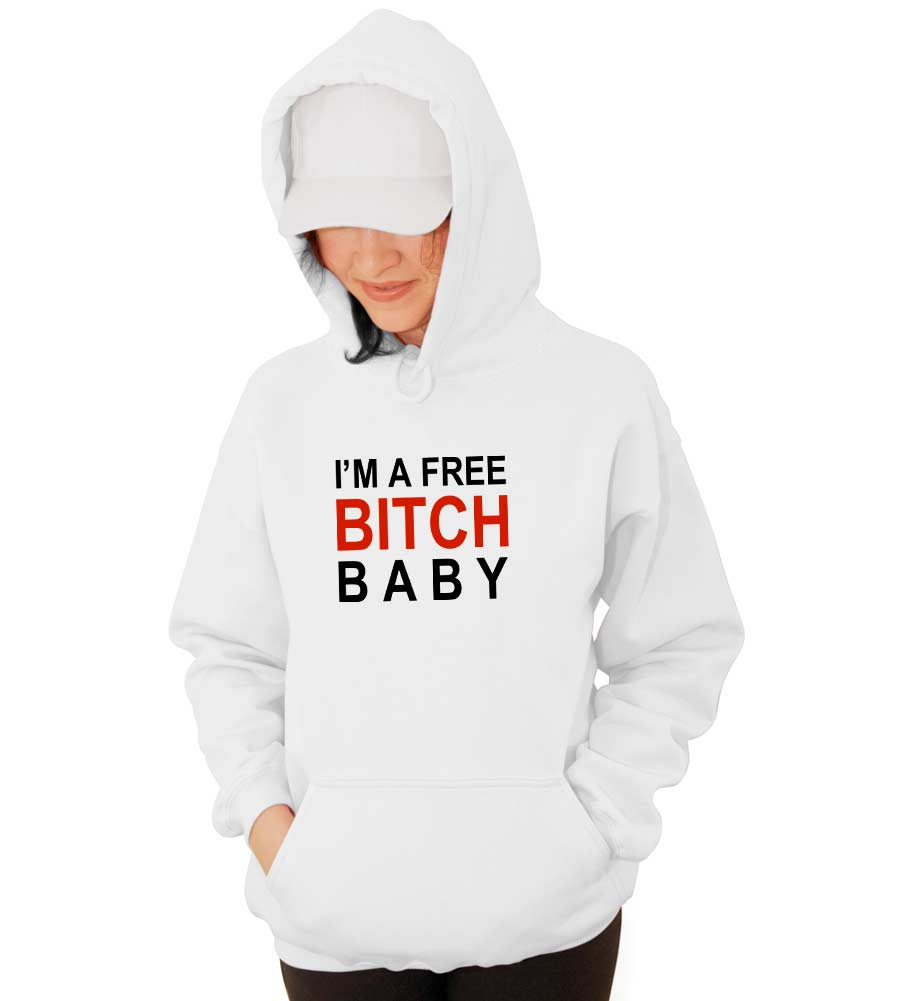 I'm a Free Bitch Baby Hooded Sweatshirt