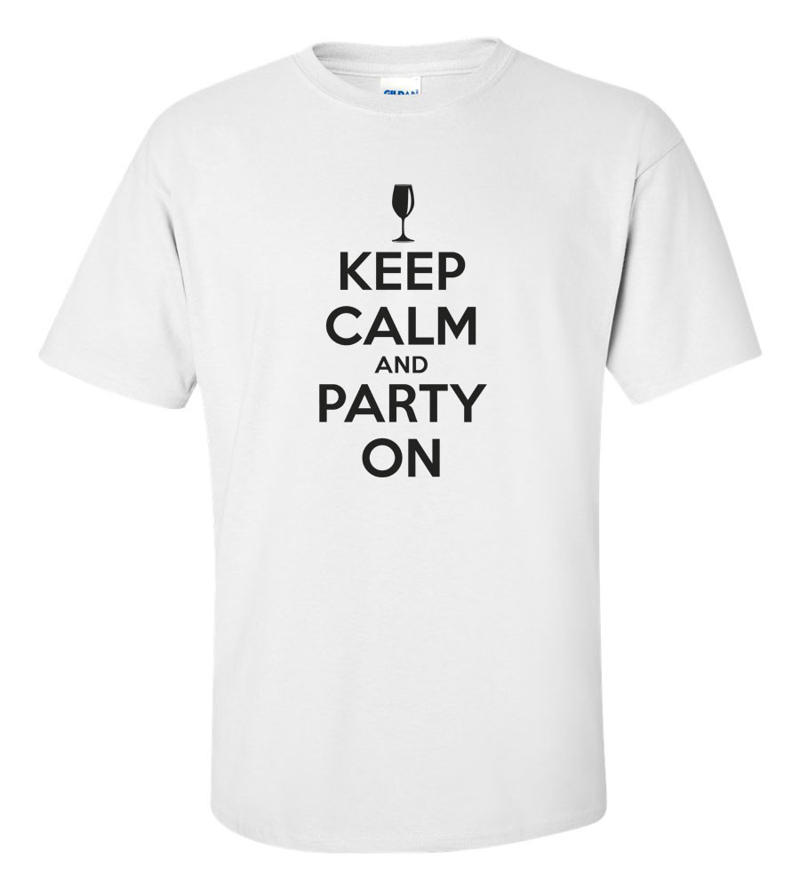 Keep Calm And Party On T-shirt Funny Humor