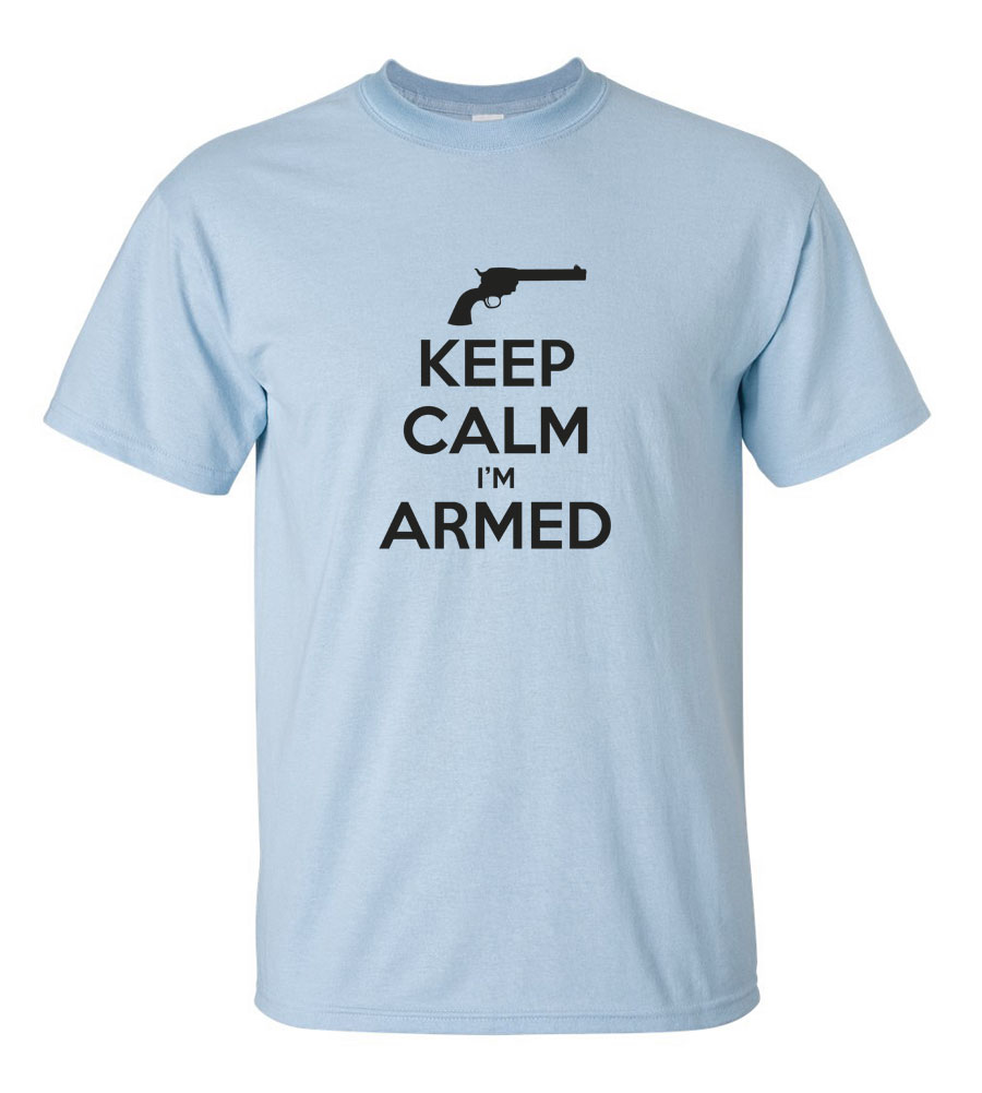 Keep Calm I'm Armed T-shirt