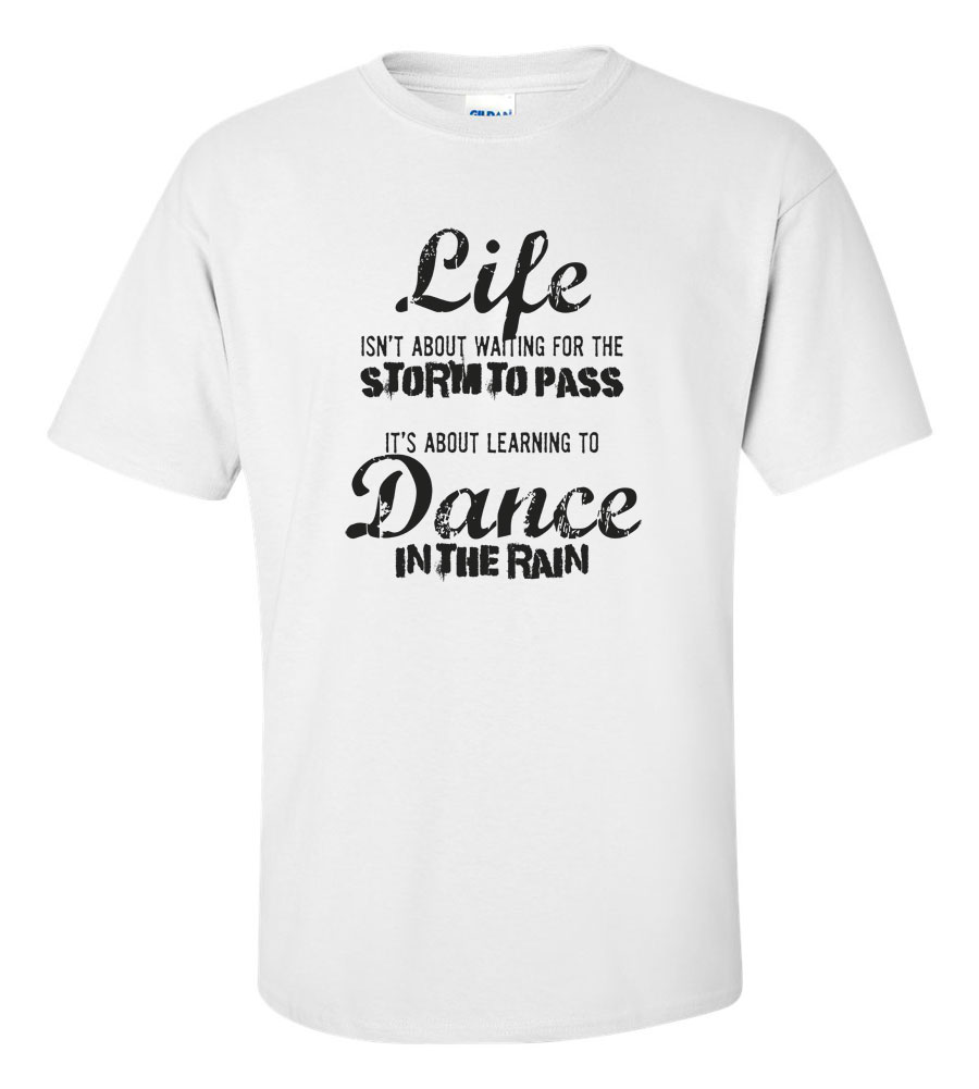 Life Is About Learning To Dance In The Rain  T-shirt