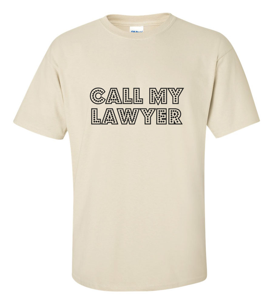 Call My Lawyer T-shirt