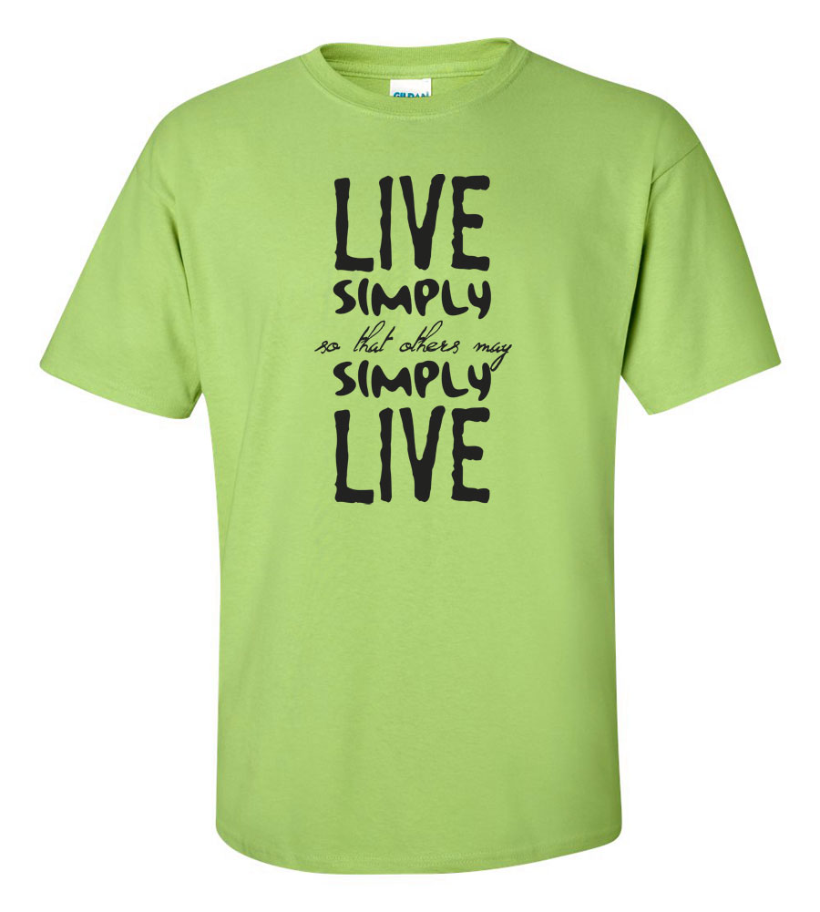 Live Simply So That Others May Simply Live T-shirt