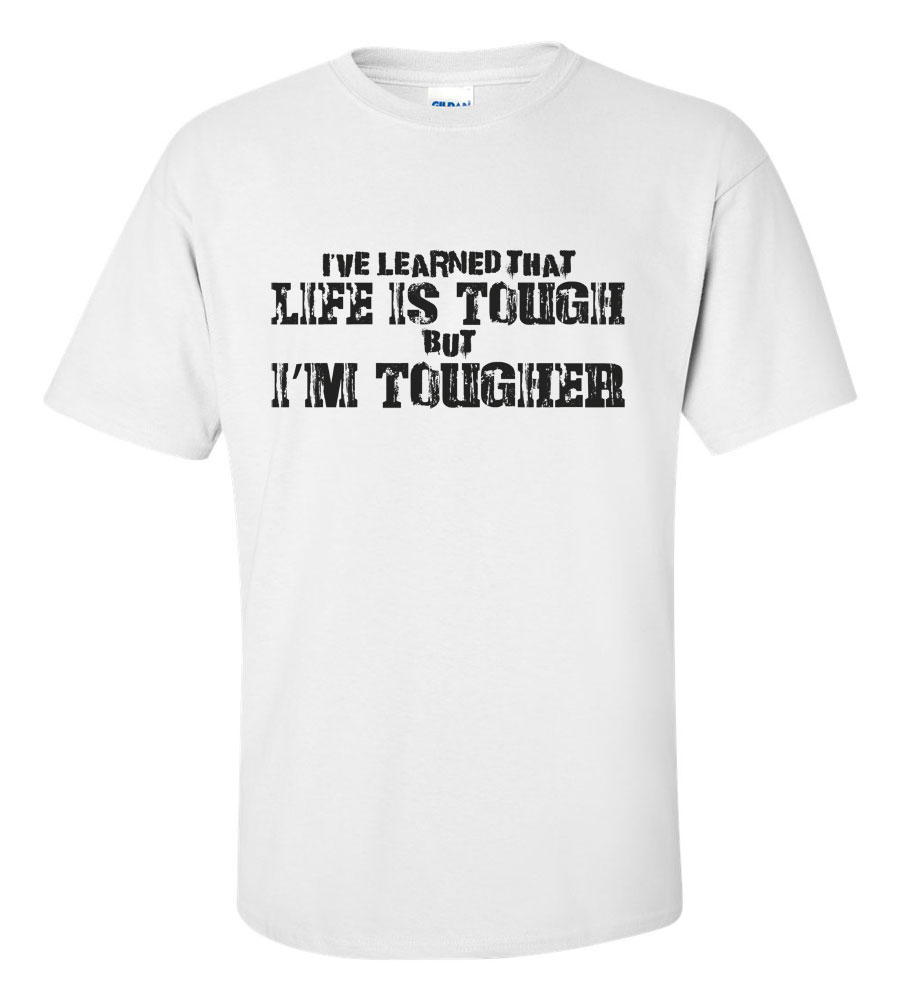 I've Learned That Life Is Tough But I'm Tougher T-shirt