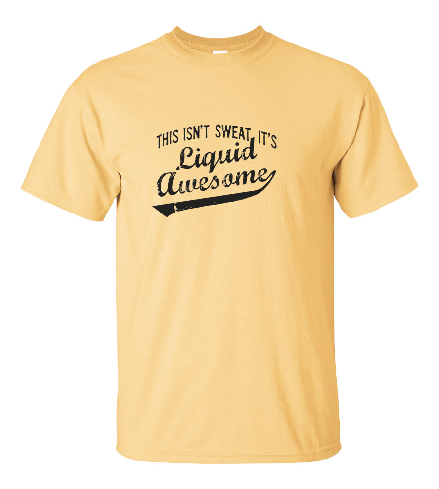 This Isn't Sweat It's Liquid Awesome T-shirt