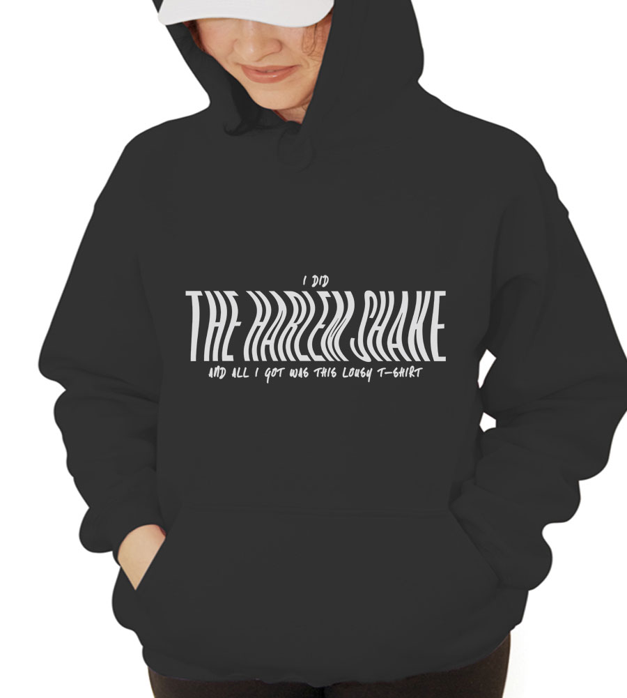 I did the Harlem Shake Hooded Sweatshirt