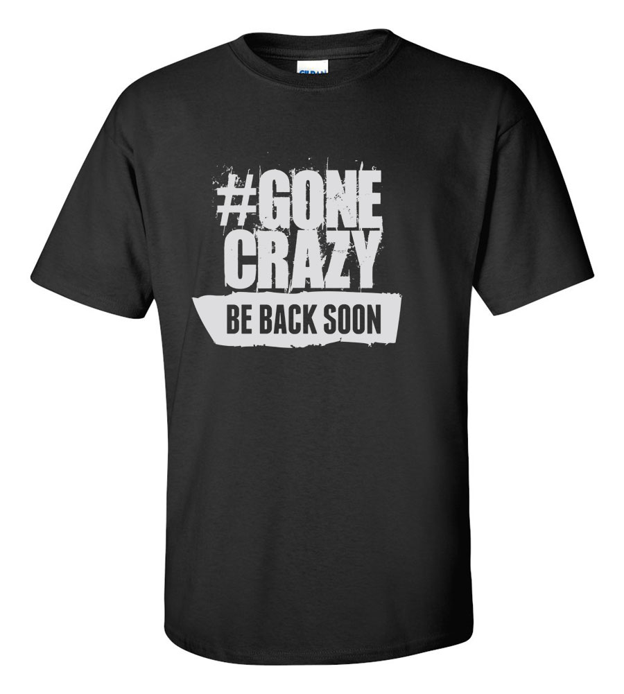 # Gone Crazy, Be Back Soon