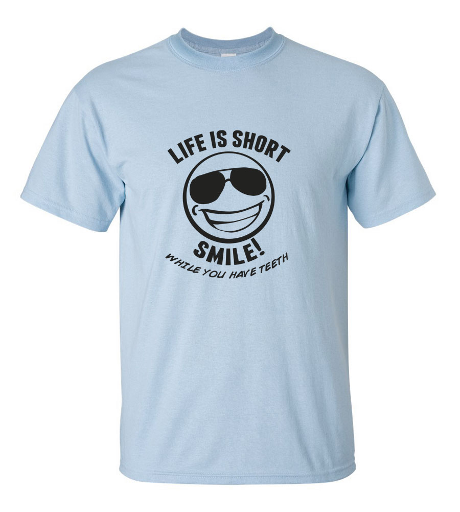 Life Is Short Smile! While You Have Teeth
