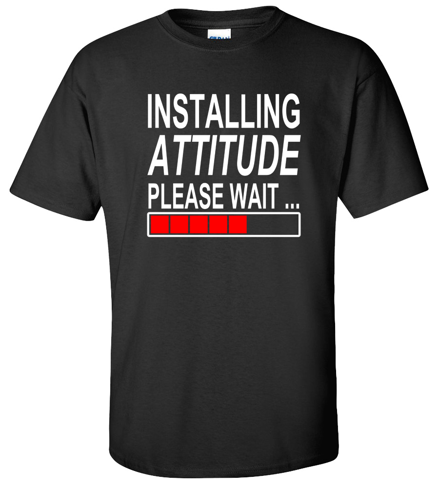 Installing Attitude Please Wait Funny College T Shirt
