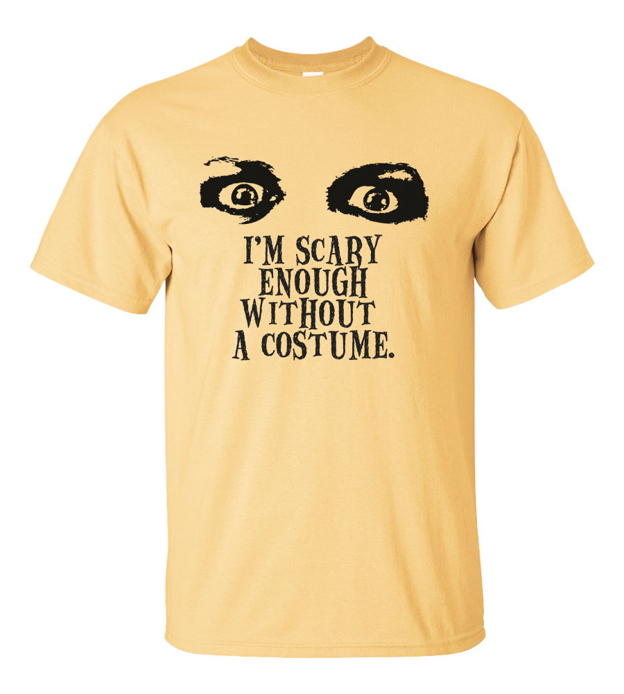 Halloween I'm Scary Enough Without a Costume T-shirt Funny Scary