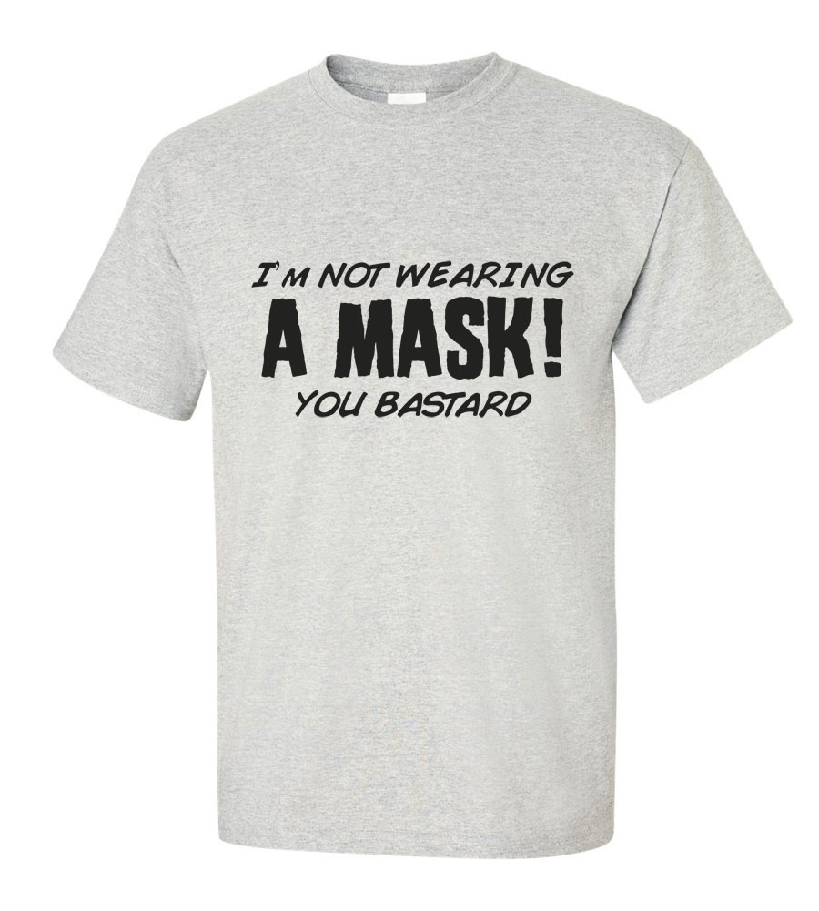 Halloween I'm not Wearing a Mask! You Bastard T-shirt Funny Scary Rude