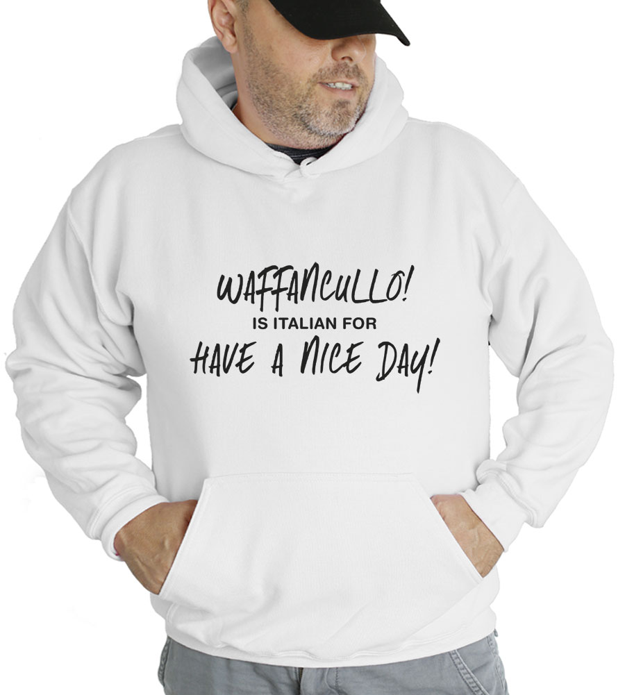 Waffancullo - It's Italian For Have A Nice Day Hooded Sweatshirt