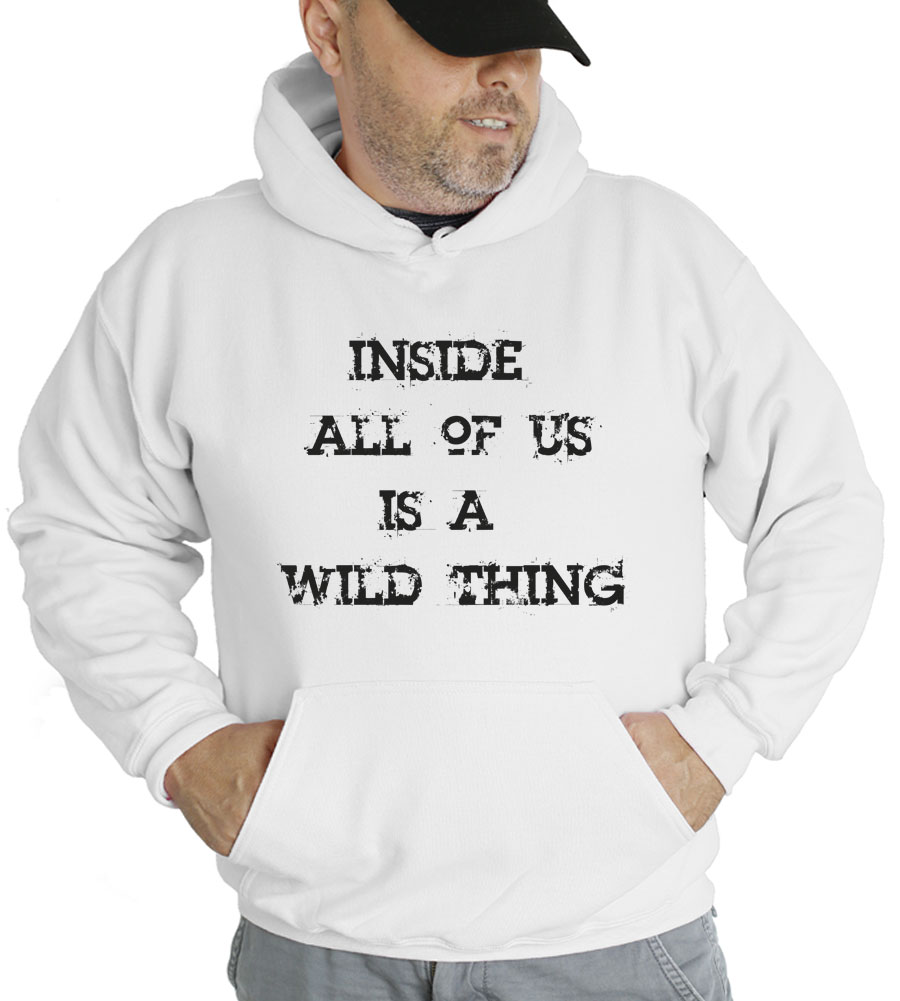 Inside All Of Us Is A Wild Thing Hooded Sweatshirt