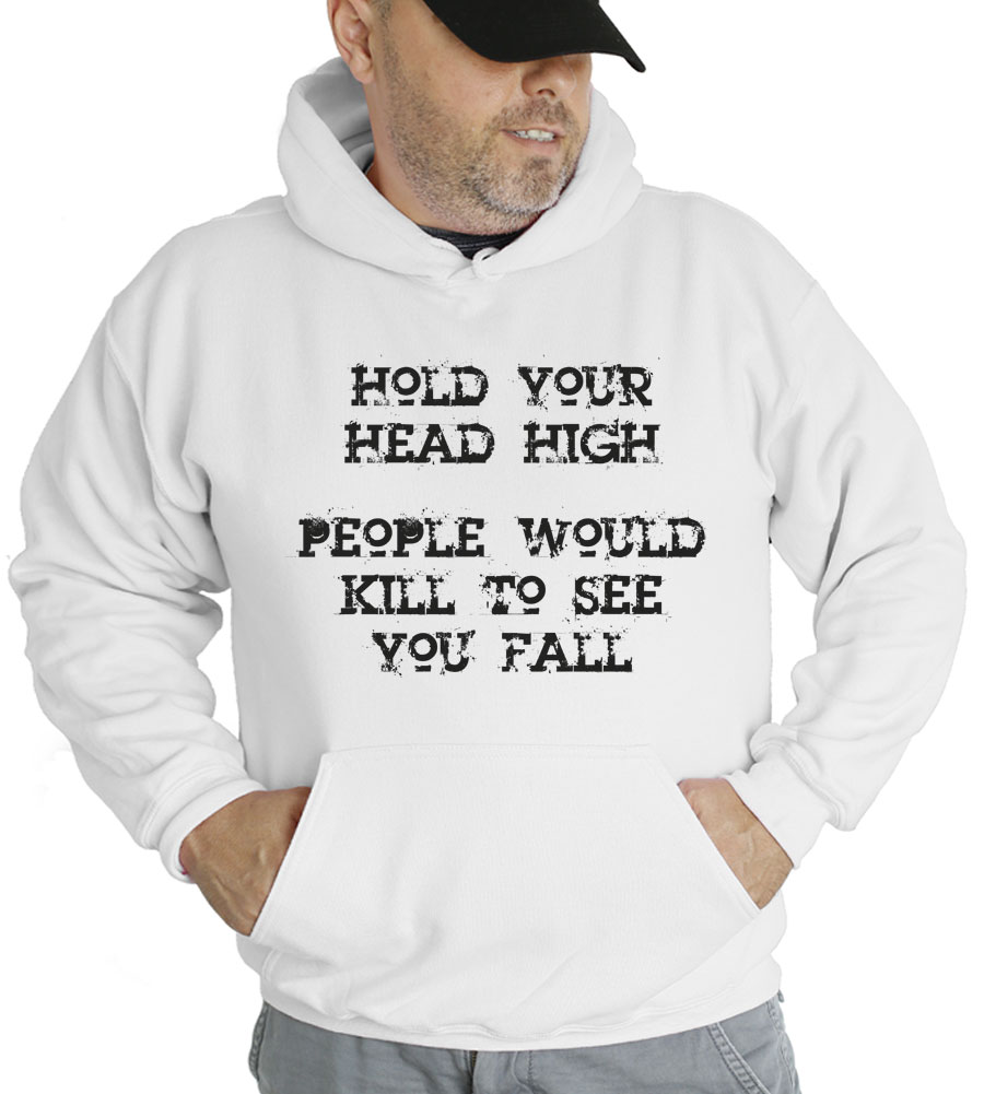 Hold Your Head High, People Would Kill To See You Fall Hooded Sweatshirt