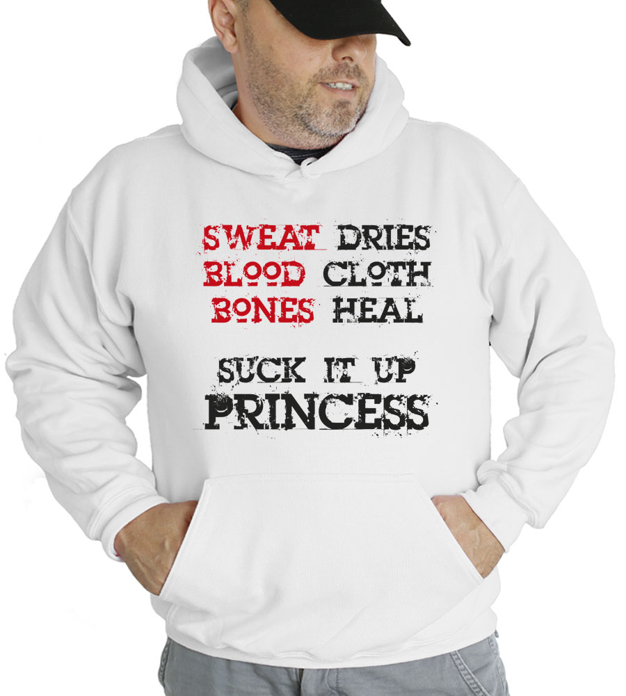Sweat Dries, Blood Cloth, Bones Heal - Suck It Up Princess Hooded Sweatshirt
