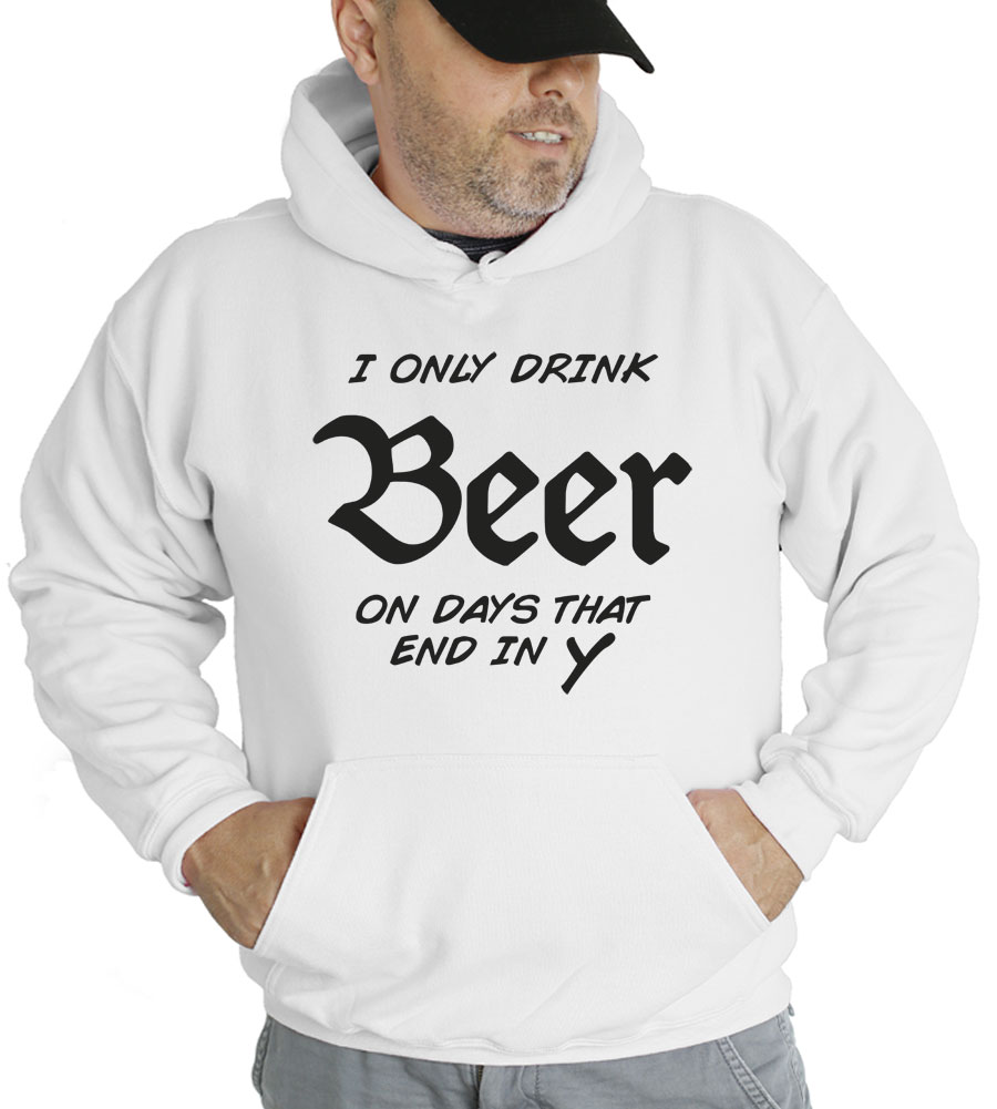 I Only Drink Beer On Days That End In Y Hooded Sweatshirt
