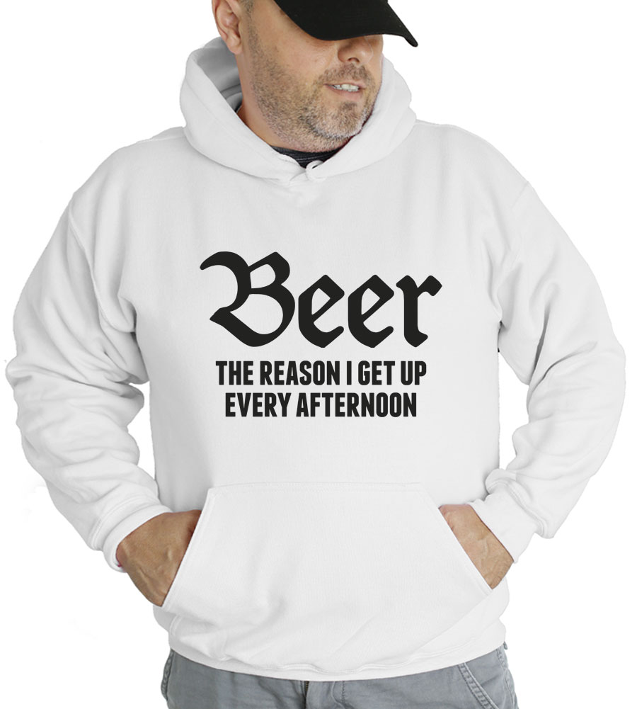 Beer The Reason I Get Up Every Afternoon Hooded Sweatshirt
