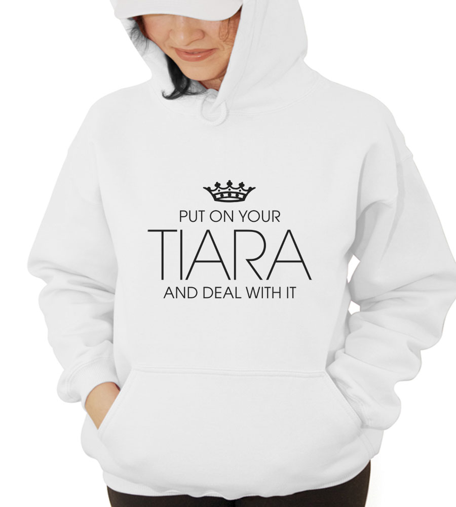 Put On Your Tiara And Deal With It Hooded Sweatshirt