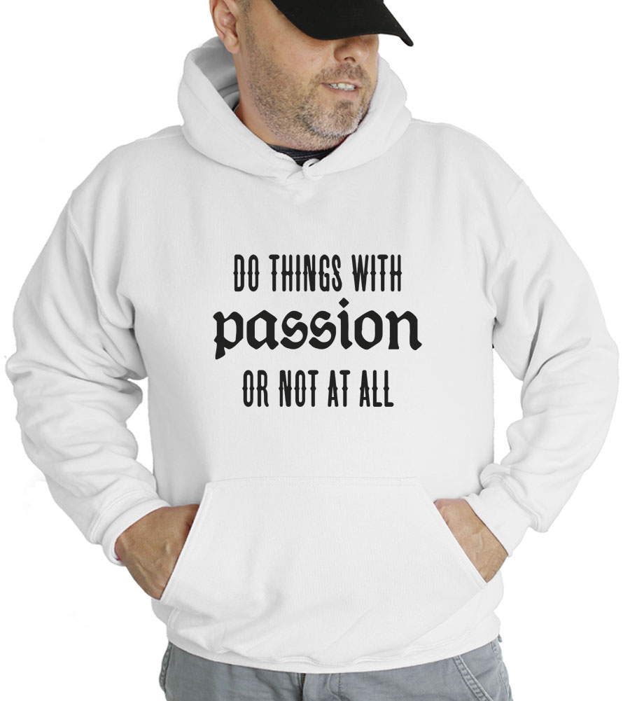 Do Things With Passion or Not At All Hooded Sweatshirt