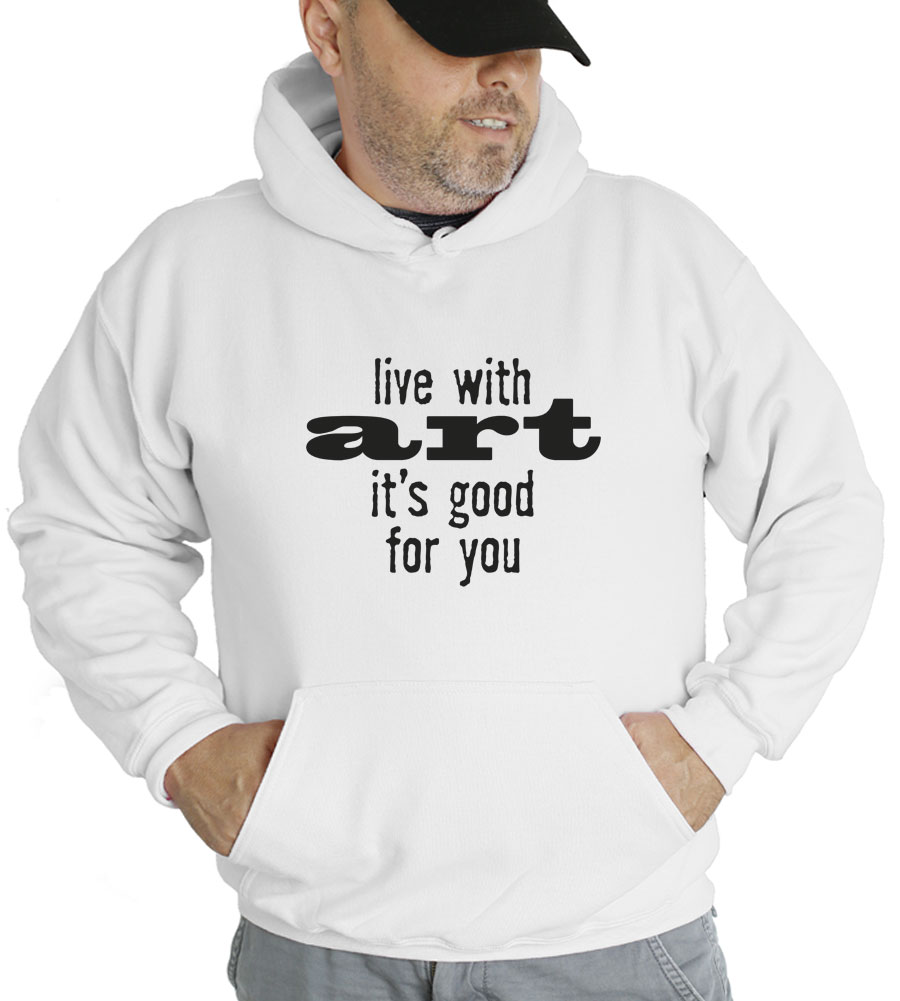 Live With Art It's Good For You Hooded Sweatshirt