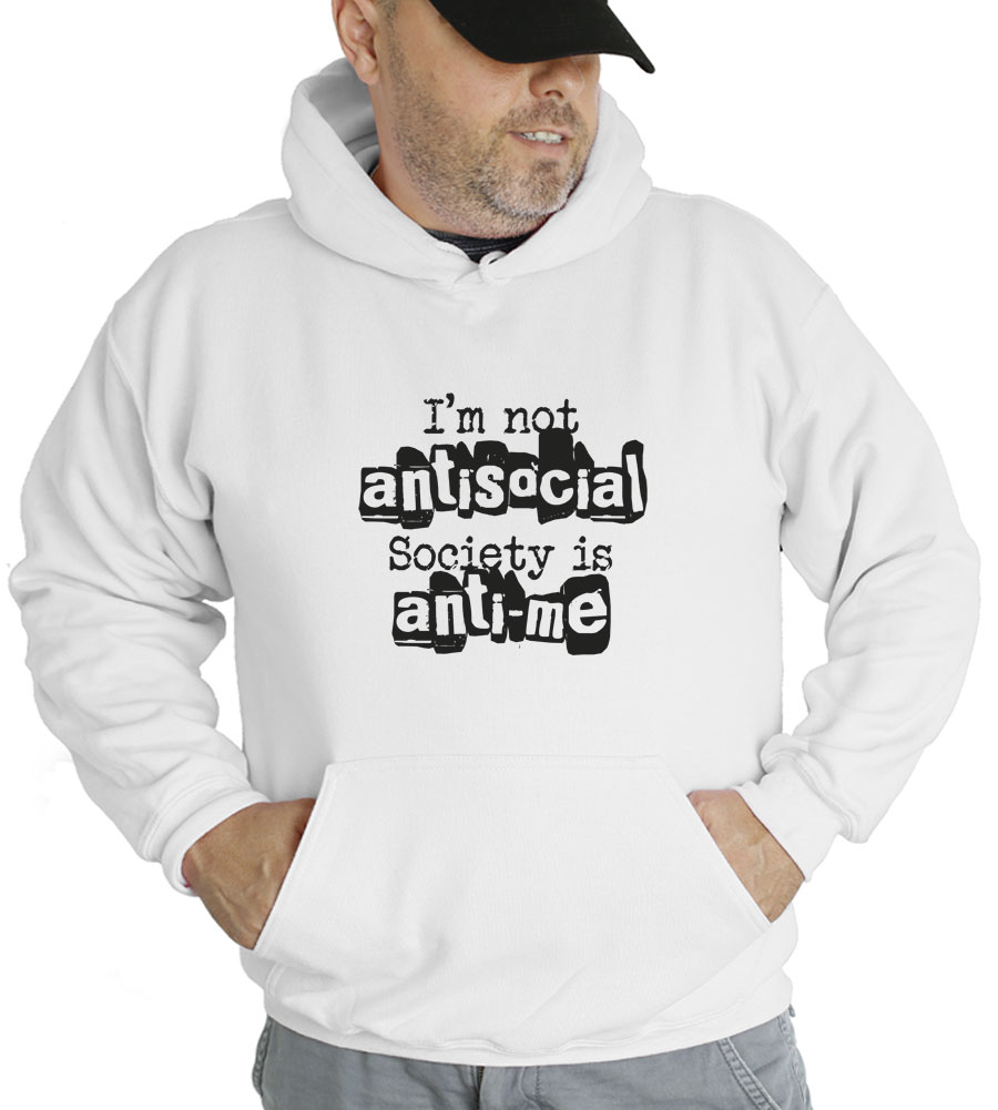 I'm Not Antisocial Society Is Anti-me Hooded Sweatshirt