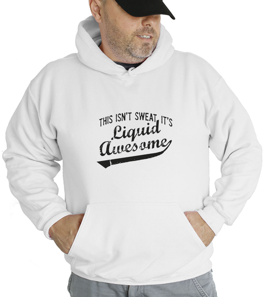 This Isn't Sweat, It's Liquid Awesome Hooded Sweatshirt