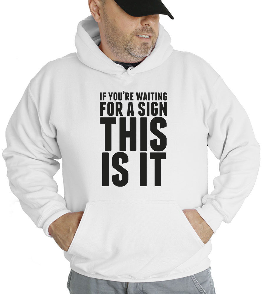 If You're Waiting For A Sign This Is It Hooded Sweatshirt