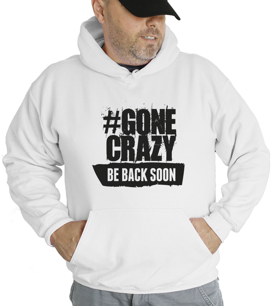 #Gone Crazy Be Back Soon Hooded Sweatshirt